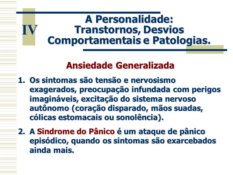 IV A Personalidade: Transtornos, Desvios Comportamentais e Patologias.