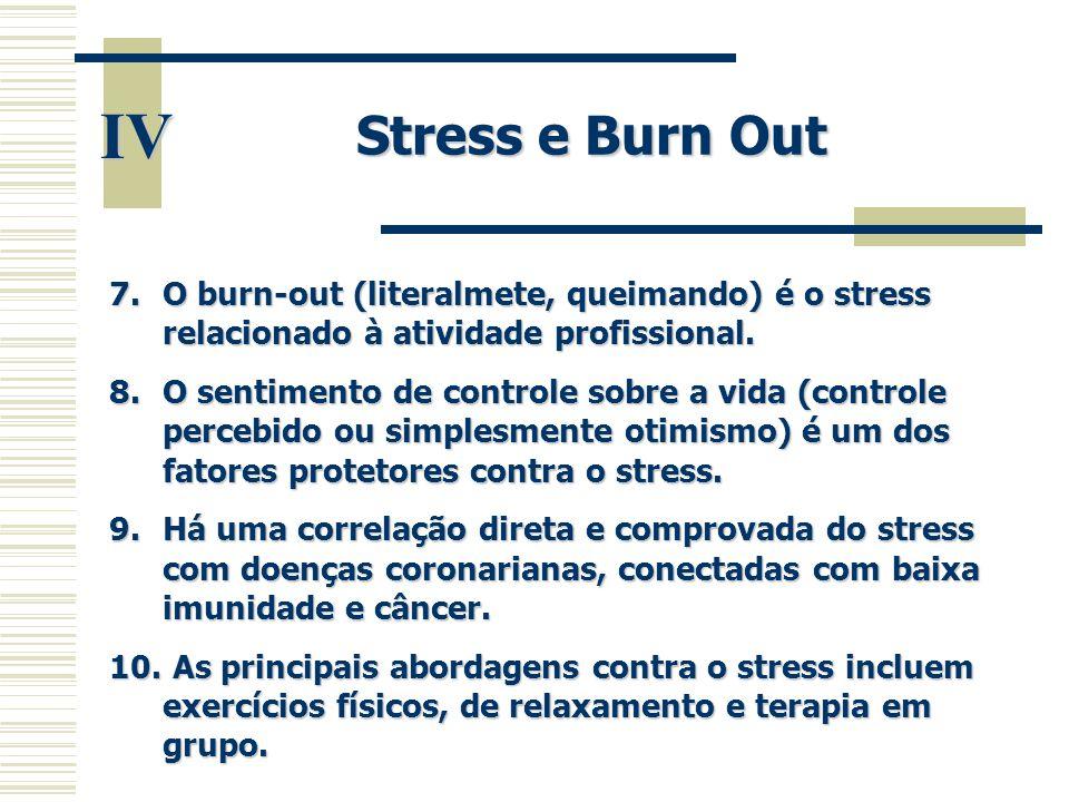 Stress e Burn Out IV. O burn-out (literalmete, queimando) é o stress relacionado à atividade profissional.