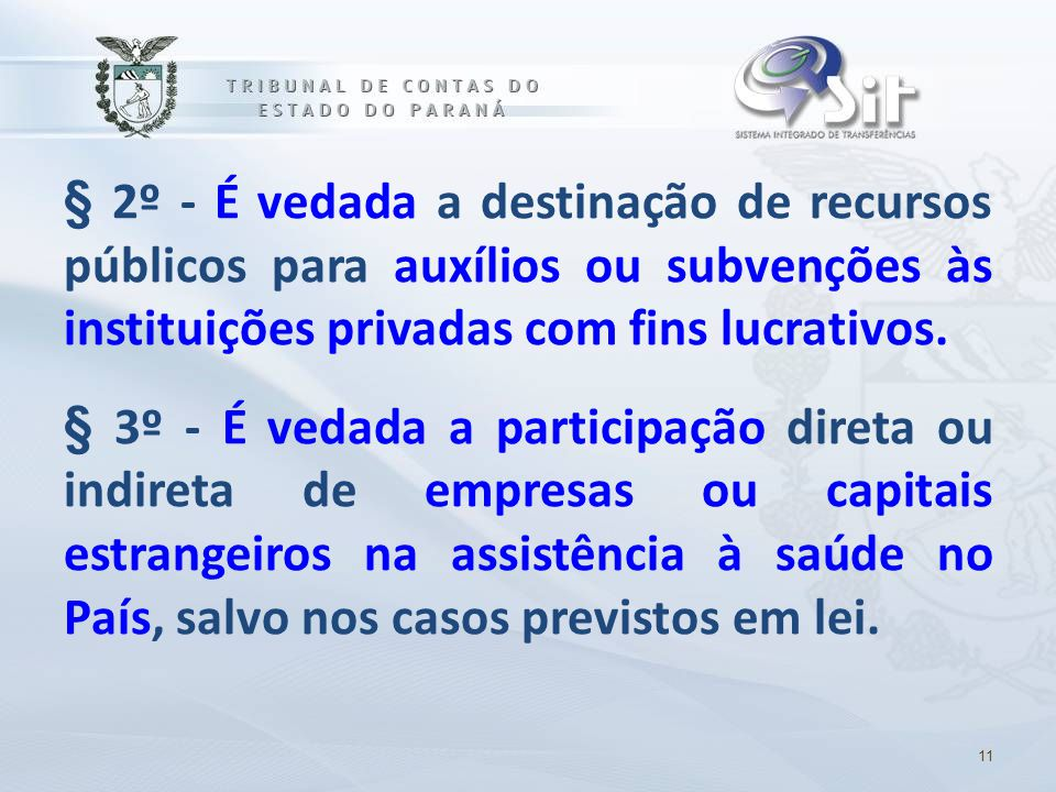 § 2º - É vedada a destinação de recursos públicos para auxílios ou subvenções às instituições privadas com fins lucrativos.