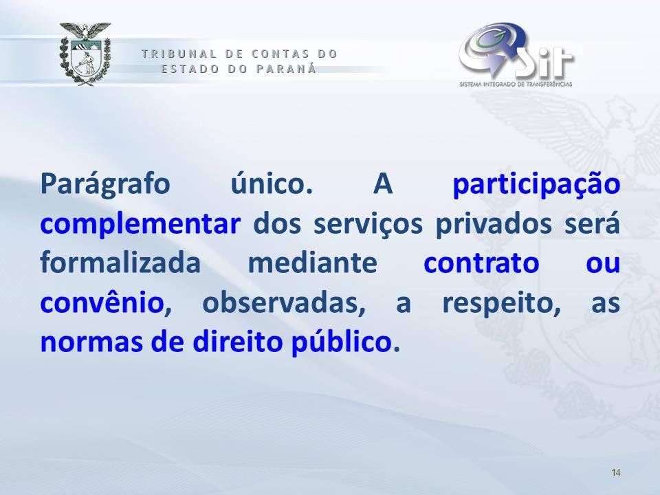 Parágrafo único. A participação complementar dos serviços privados será formalizada mediante contrato ou convênio, observadas, a respeito, as normas de direito público.