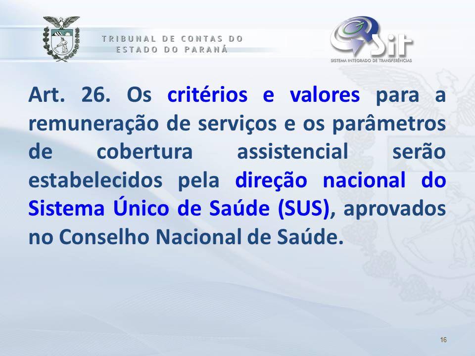 Art. 26. Os critérios e valores para a remuneração de serviços e os parâmetros de cobertura assistencial serão estabelecidos pela direção nacional do Sistema Único de Saúde (SUS), aprovados no Conselho Nacional de Saúde.