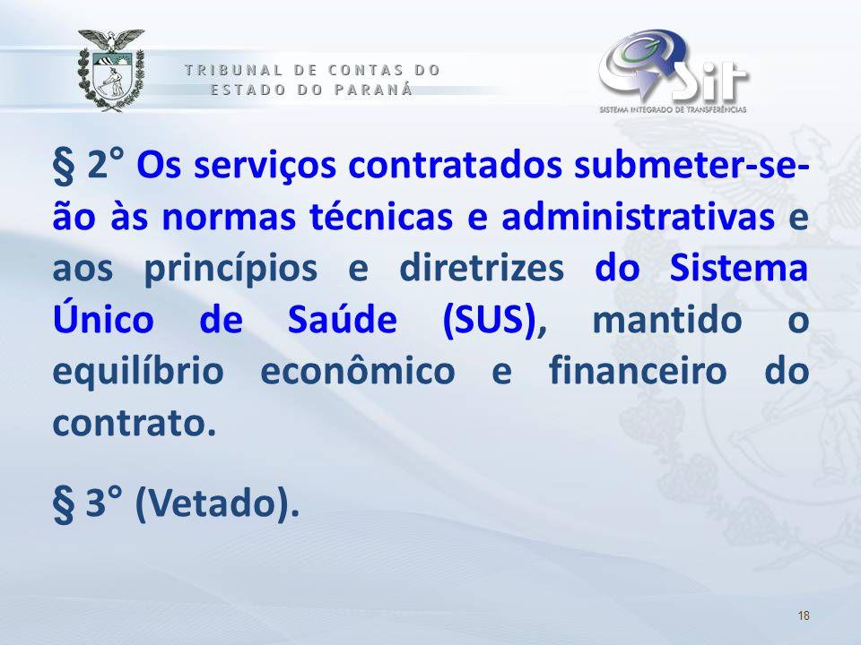 § 2° Os serviços contratados submeter-se- ão às normas técnicas e administrativas e aos princípios e diretrizes do Sistema Único de Saúde (SUS), mantido o equilíbrio econômico e financeiro do contrato. § 3° (Vetado).