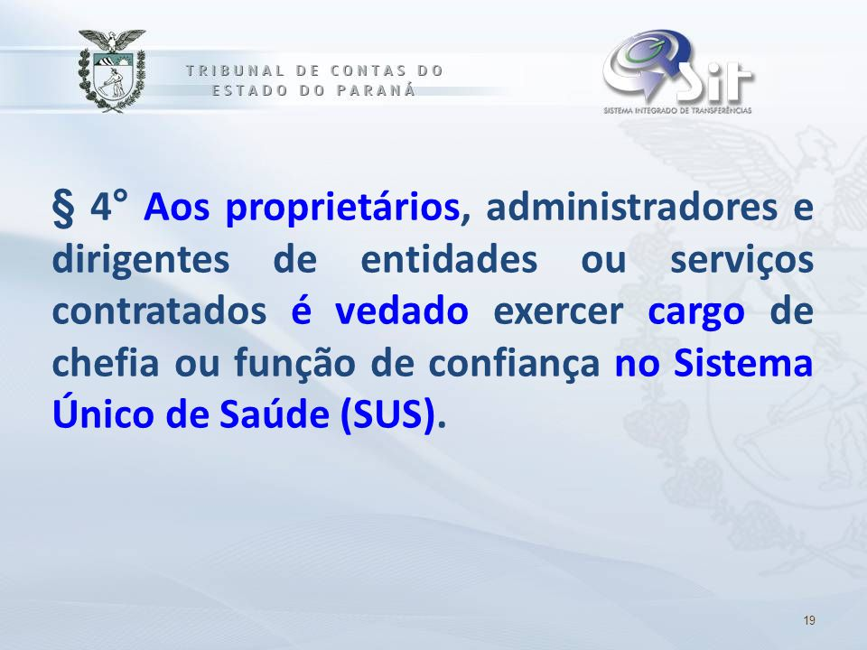 § 4° Aos proprietários, administradores e dirigentes de entidades ou serviços contratados é vedado exercer cargo de chefia ou função de confiança no Sistema Único de Saúde (SUS).