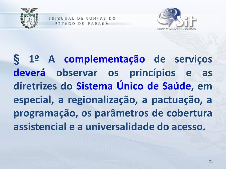 § 1º A complementação de serviços deverá observar os princípios e as diretrizes do Sistema Único de Saúde, em especial, a regionalização, a pactuação, a programação, os parâmetros de cobertura assistencial e a universalidade do acesso.