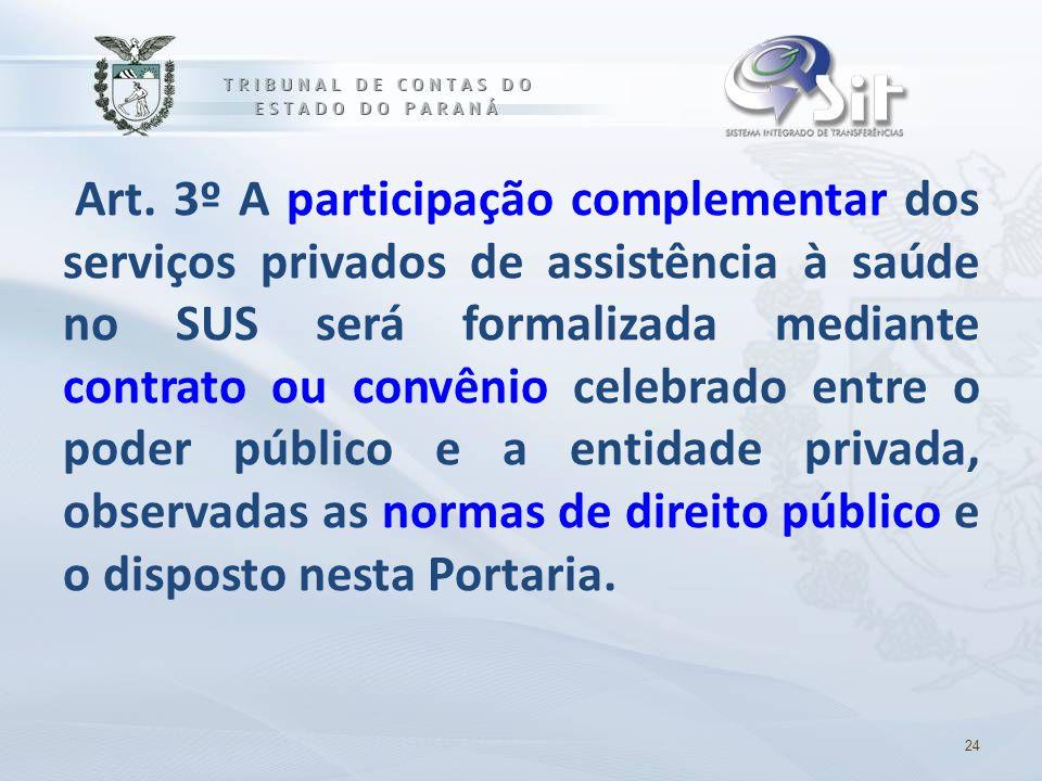 Art. 3º A participação complementar dos serviços privados de assistência à saúde no SUS será formalizada mediante contrato ou convênio celebrado entre o poder público e a entidade privada, observadas as normas de direito público e o disposto nesta Portaria.