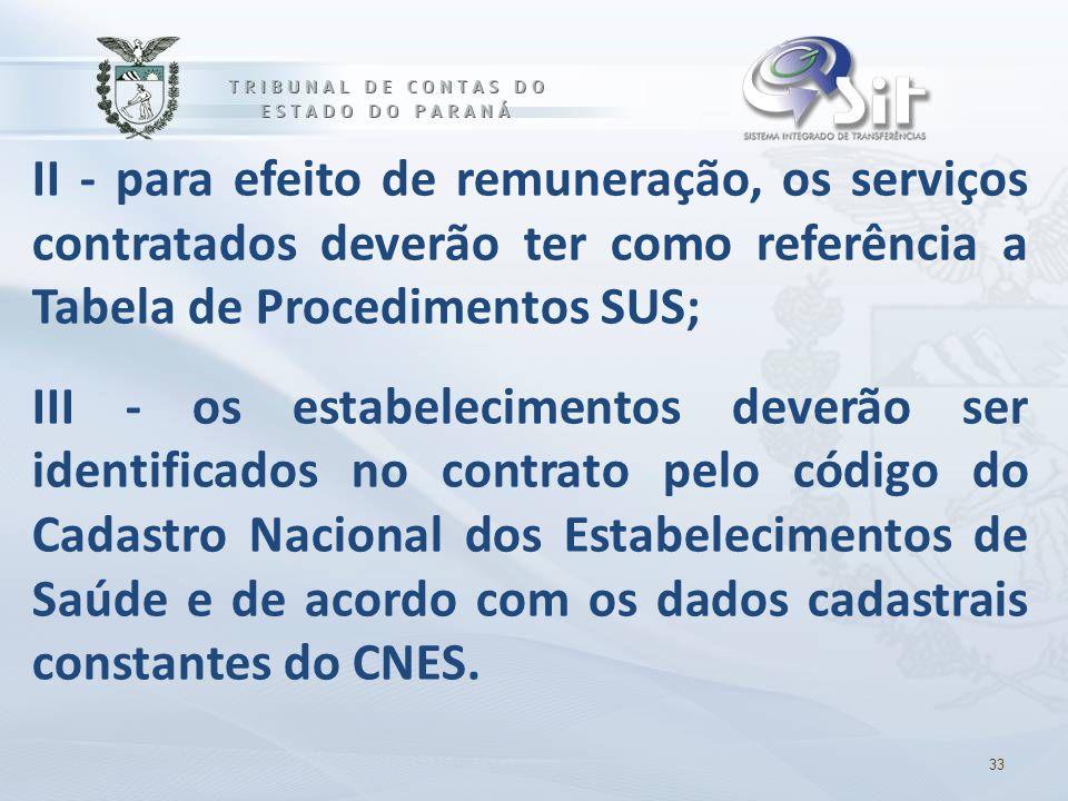 II - para efeito de remuneração, os serviços contratados deverão ter como referência a Tabela de Procedimentos SUS;