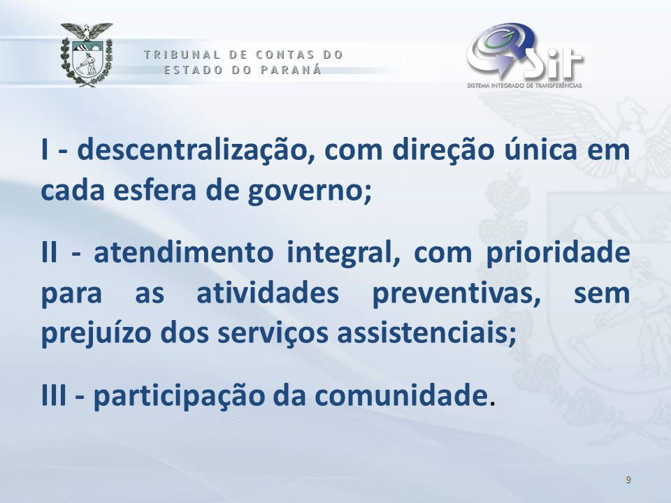I - descentralização, com direção única em cada esfera de governo;