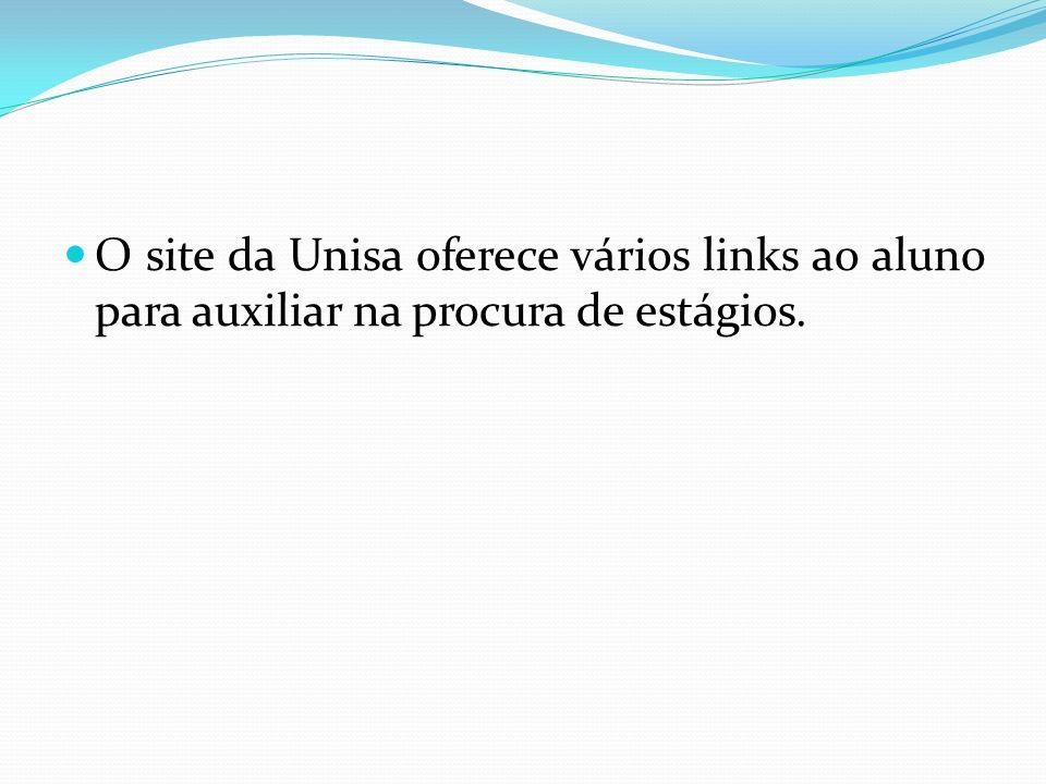 O site da Unisa oferece vários links ao aluno para auxiliar na procura de estágios.