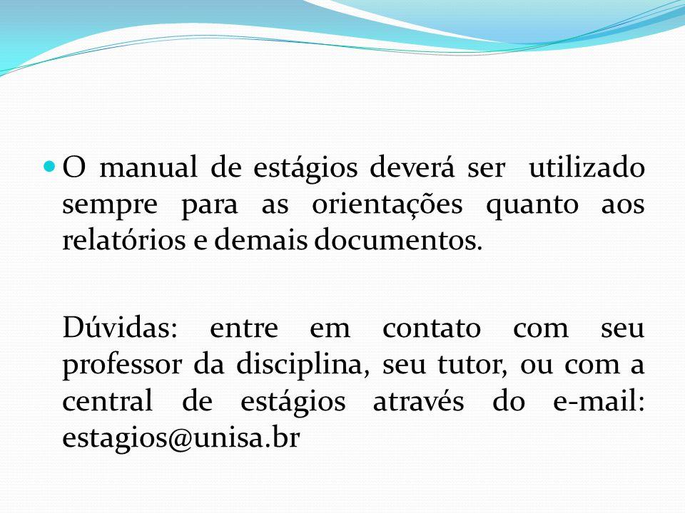 O manual de estágios deverá ser utilizado sempre para as orientações quanto aos relatórios e demais documentos.