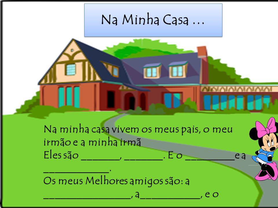 Na Minha Casa … Na minha casa vivem os meus pais, o meu irmão e a minha irmã. Eles são _______, _______. E o _________e a ____________.