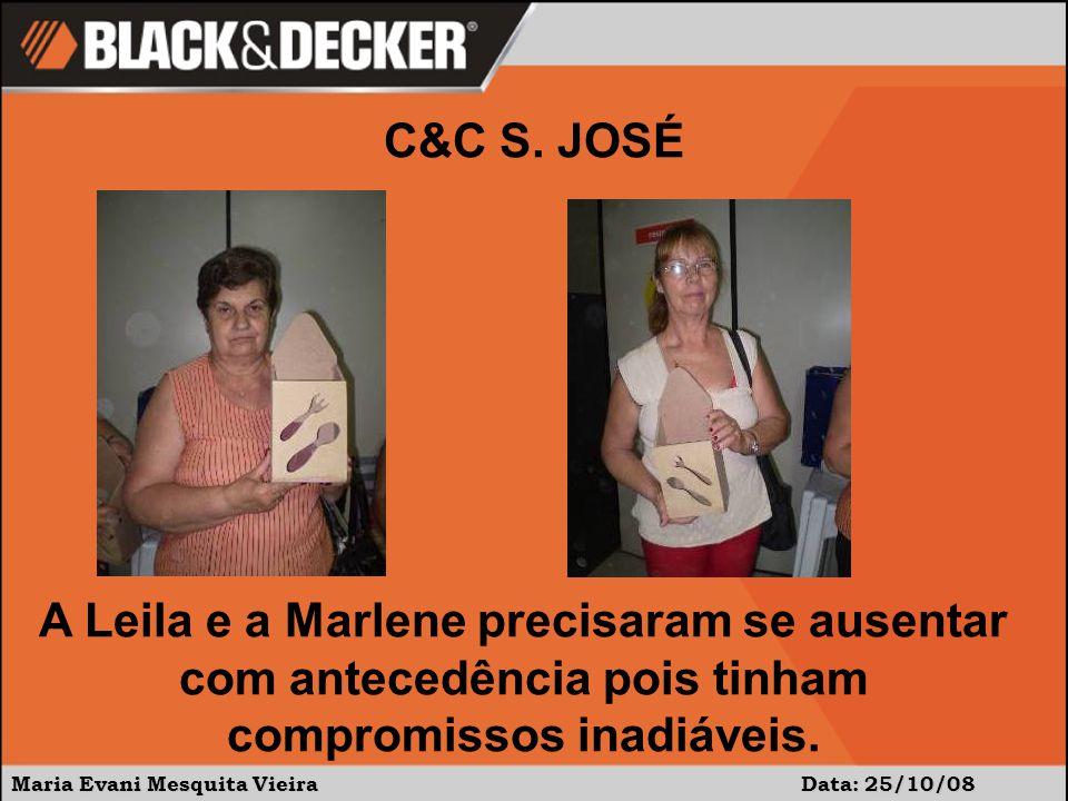 C&C S. JOSÉ A Leila e a Marlene precisaram se ausentar com antecedência pois tinham compromissos inadiáveis.