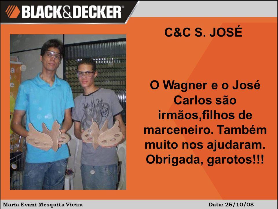 C&C S. JOSÉ O Wagner e o José Carlos são irmãos,filhos de marceneiro. Também muito nos ajudaram. Obrigada, garotos!!!