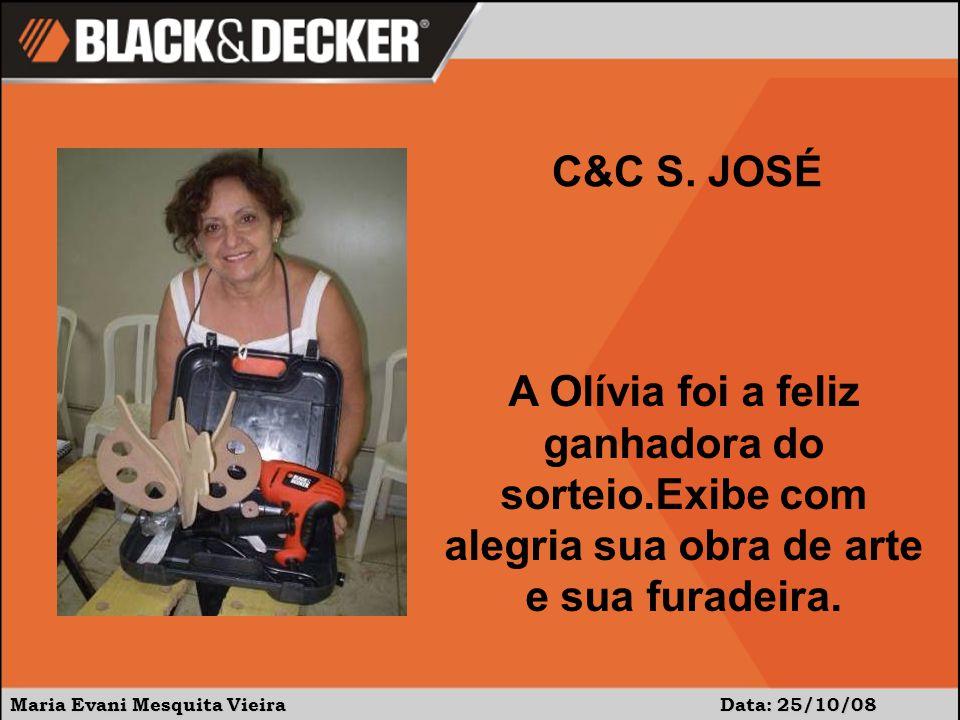 C&C S. JOSÉ A Olívia foi a feliz ganhadora do sorteio.Exibe com alegria sua obra de arte e sua furadeira.