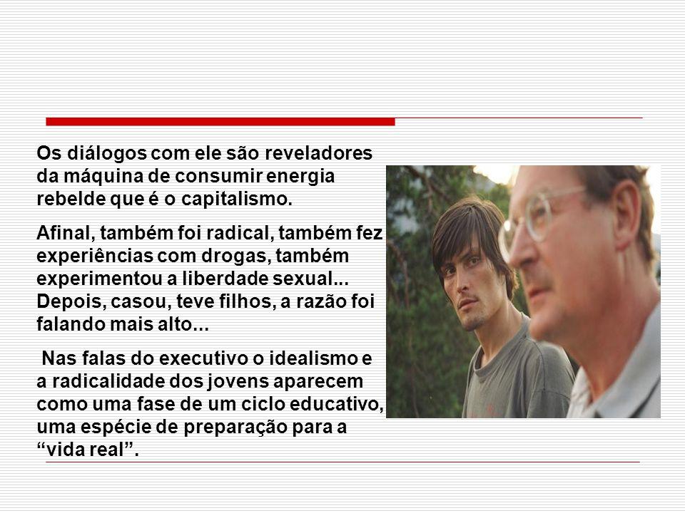 Os diálogos com ele são reveladores da máquina de consumir energia rebelde que é o capitalismo.