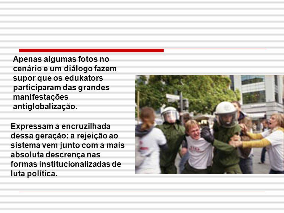 Apenas algumas fotos no cenário e um diálogo fazem supor que os edukators participaram das grandes manifestações antiglobalização.