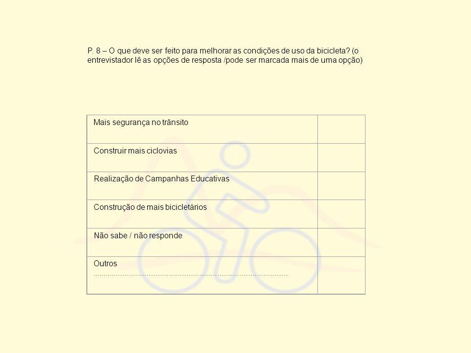 P. 8 – O que deve ser feito para melhorar as condições de uso da bicicleta (o entrevistador lê as opções de resposta /pode ser marcada mais de uma opção)
