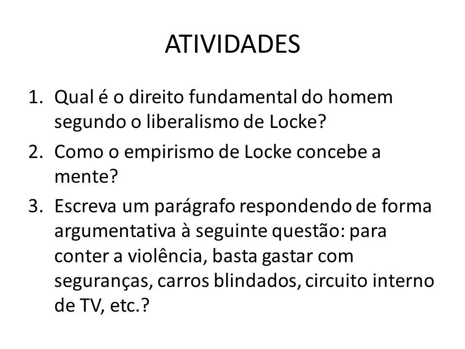 ATIVIDADES Qual é o direito fundamental do homem segundo o liberalismo de Locke Como o empirismo de Locke concebe a mente