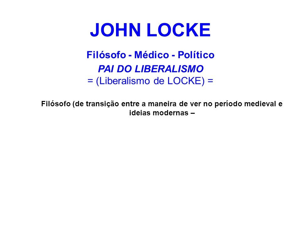 JOHN LOCKE Filósofo - Médico - Político PAI DO LIBERALISMO = (Liberalismo de LOCKE) =