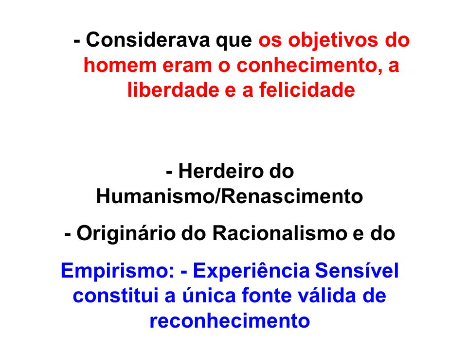 - Herdeiro do Humanismo/Renascimento - Originário do Racionalismo e do