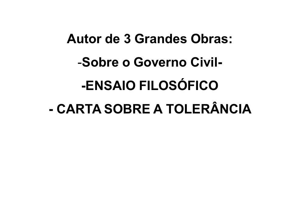 Autor de 3 Grandes Obras: - CARTA SOBRE A TOLERÂNCIA