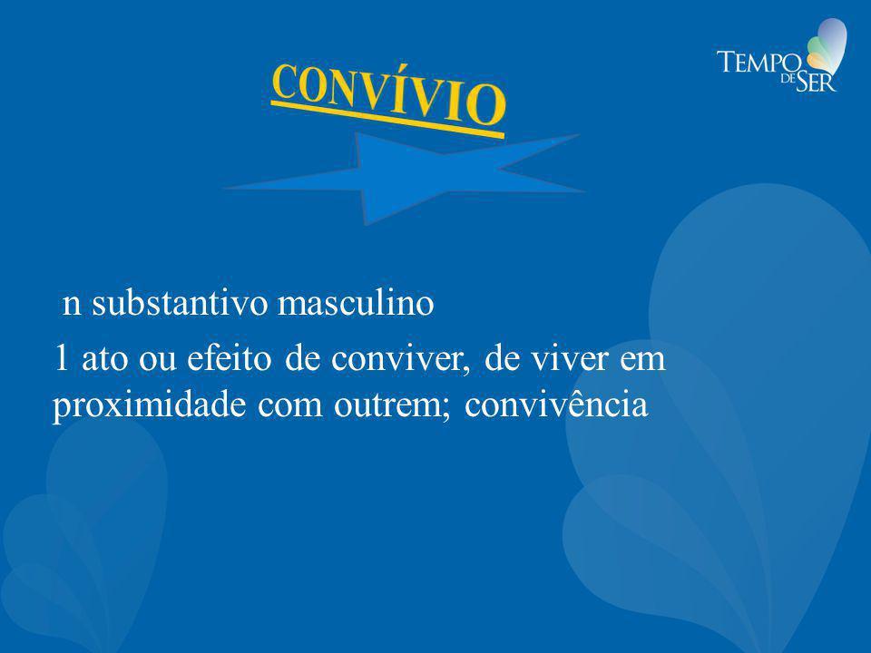 CONVÍVIO n substantivo masculino 1 ato ou efeito de conviver, de viver em proximidade com outrem; convivência