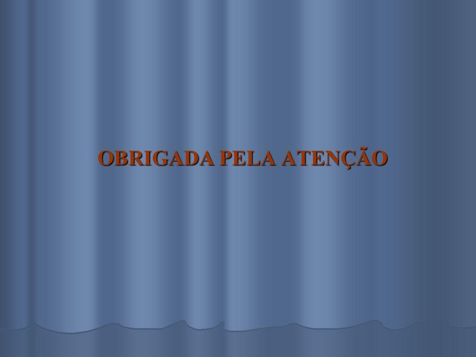 OBRIGADA PELA ATENÇÃO