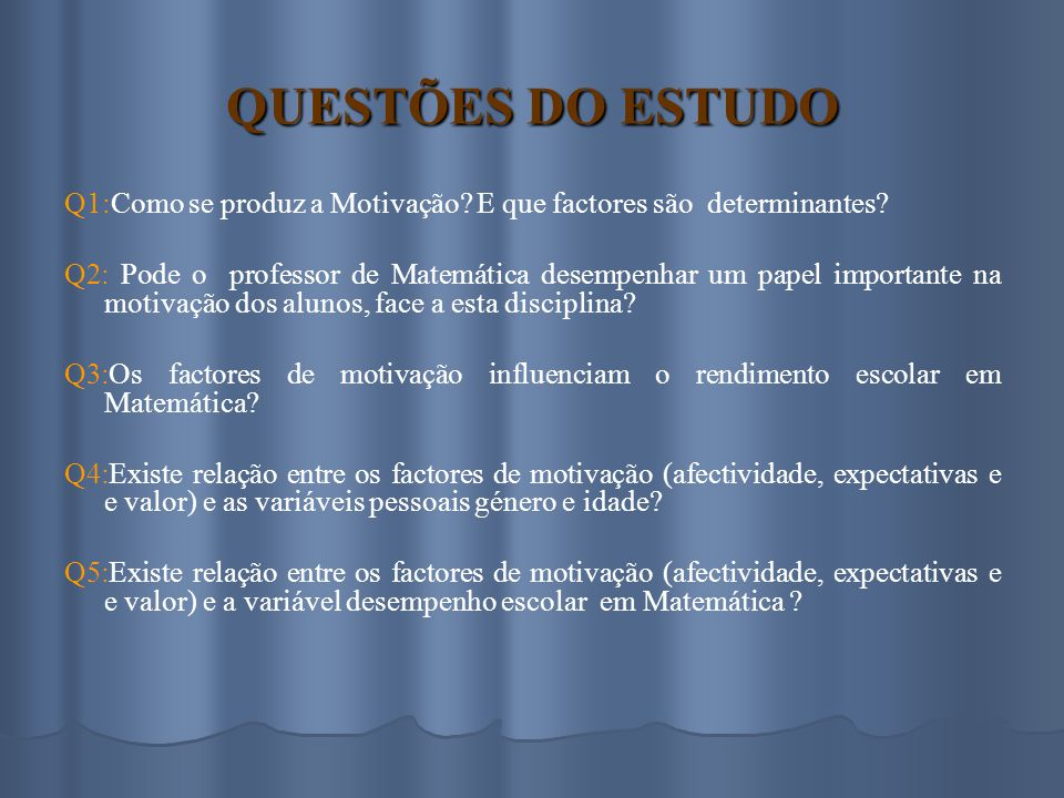 QUESTÕES DO ESTUDO Q1:Como se produz a Motivação E que factores são determinantes