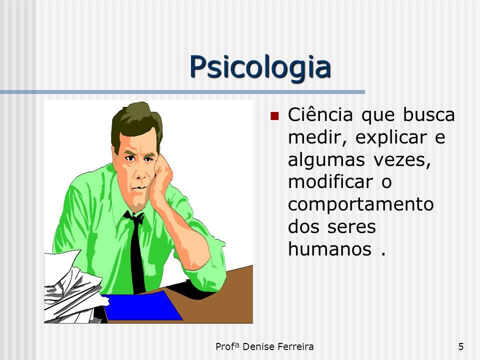 Psicologia Ciência que busca medir, explicar e algumas vezes, modificar o comportamento dos seres humanos .