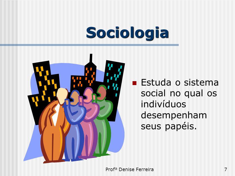 Sociologia Estuda o sistema social no qual os indivíduos desempenham seus papéis.