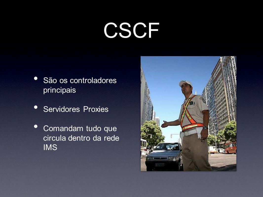 CSCF São os controladores principais Servidores Proxies