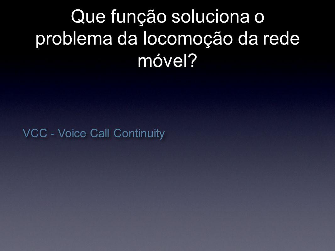 Que função soluciona o problema da locomoção da rede móvel