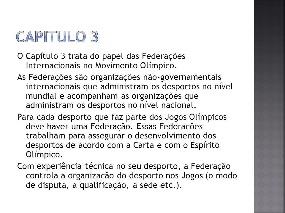 Capitulo 3 O Capítulo 3 trata do papel das Federações Internacionais no Movimento Olímpico.