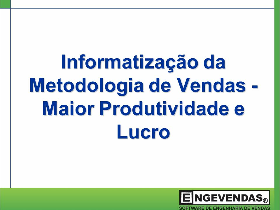 Informatização da Metodologia de Vendas - Maior Produtividade e Lucro