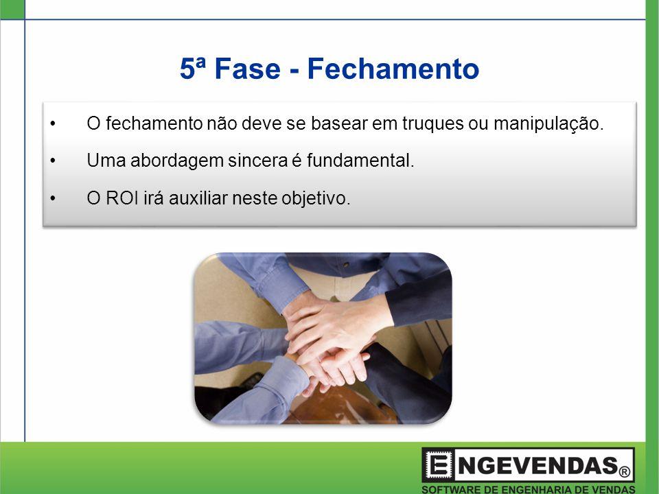 5ª Fase - Fechamento O fechamento não deve se basear em truques ou manipulação. Uma abordagem sincera é fundamental.