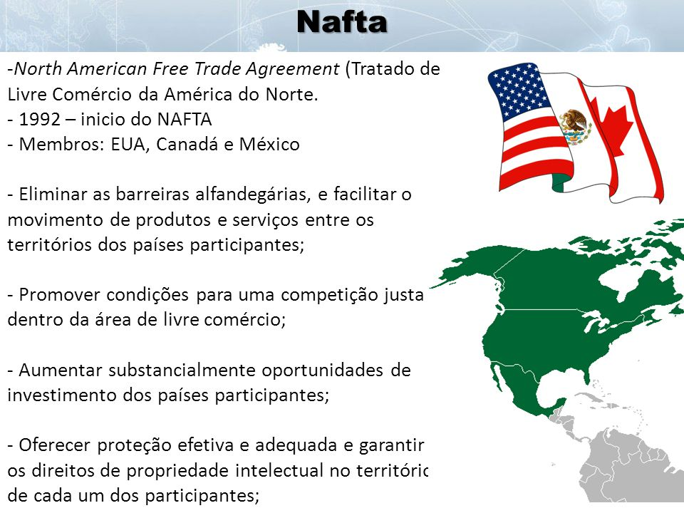 Nafta North American Free Trade Agreement (Tratado de Livre Comércio da América do Norte. - 1992 – inicio do NAFTA.