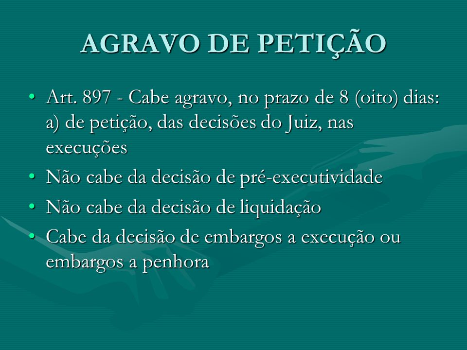 AGRAVO DE PETIÇÃO Art. 897 - Cabe agravo, no prazo de 8 (oito) dias: a) de petição, das decisões do Juiz, nas execuções.