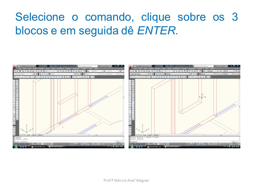 Selecione o comando, clique sobre os 3 blocos e em seguida dê ENTER.