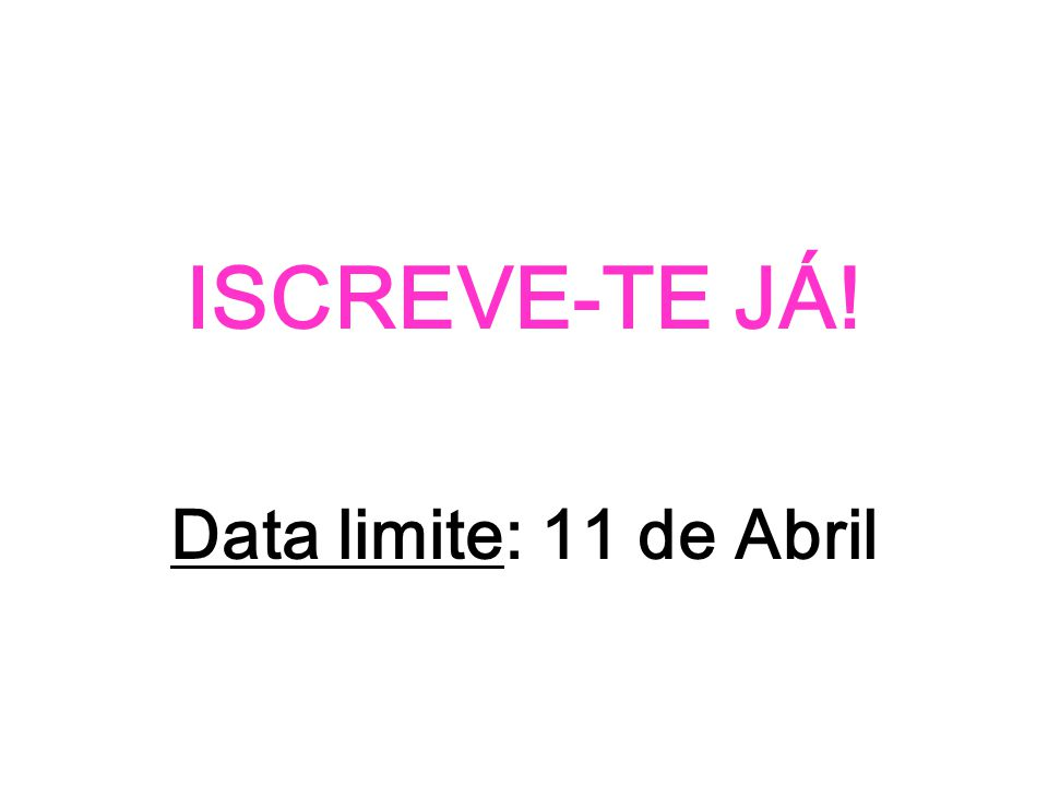 ISCREVE-TE JÁ! Data limite: 11 de Abril