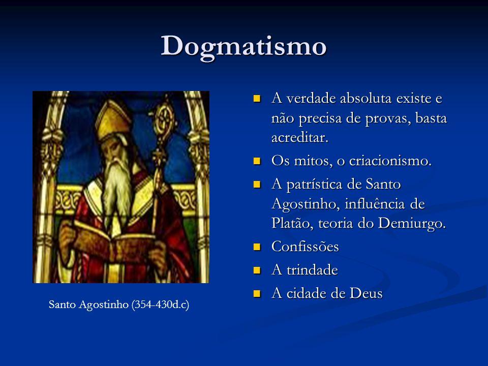 Dogmatismo A verdade absoluta existe e não precisa de provas, basta acreditar. Os mitos, o criacionismo.