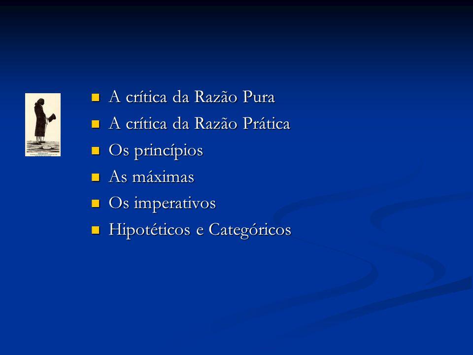 A crítica da Razão Pura A crítica da Razão Prática.