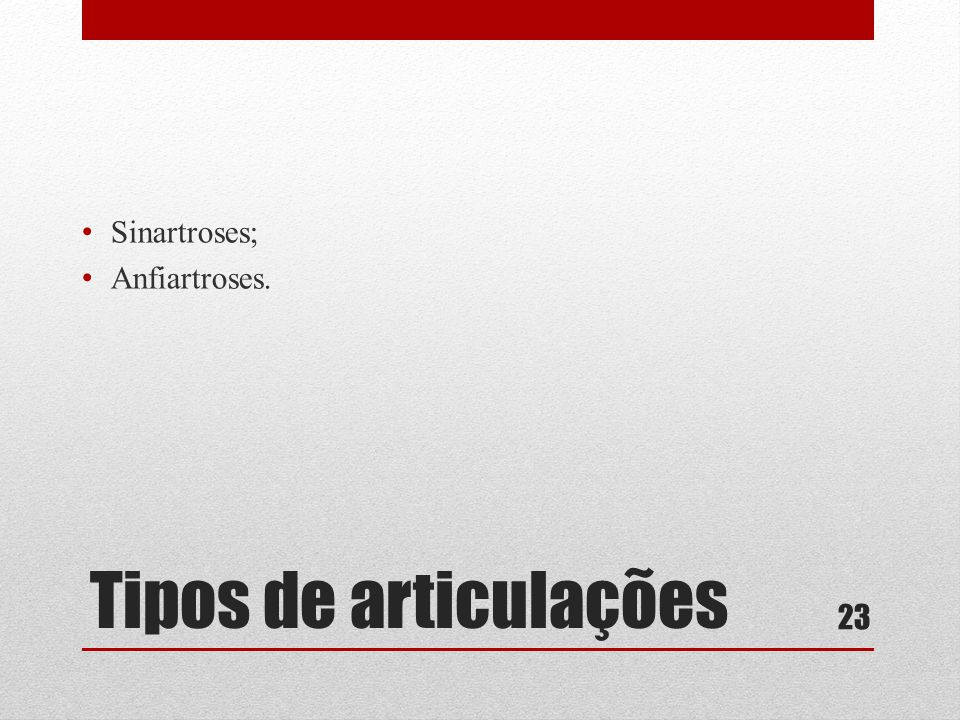 Sinartroses; Anfiartroses. Tipos de articulações