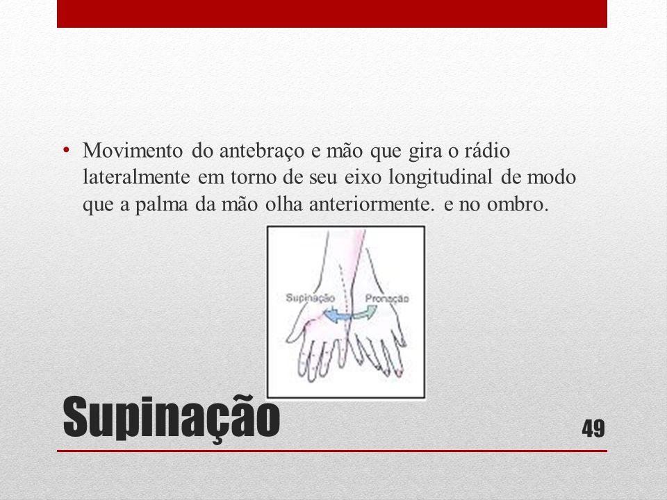 Movimento do antebraço e mão que gira o rádio lateralmente em torno de seu eixo longitudinal de modo que a palma da mão olha anteriormente. e no ombro.