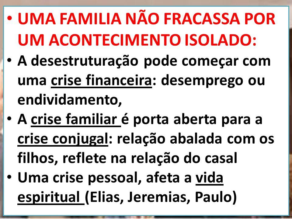 UMA FAMILIA NÃO FRACASSA POR UM ACONTECIMENTO ISOLADO: