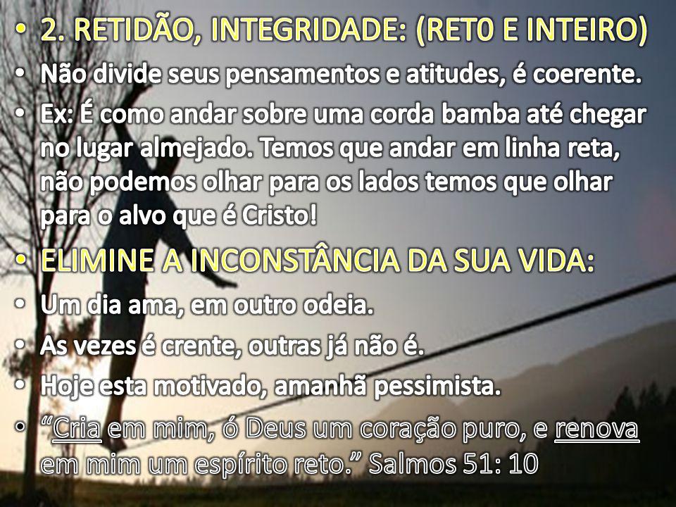 2. RETIDÃO, INTEGRIDADE: (RET0 E INTEIRO)