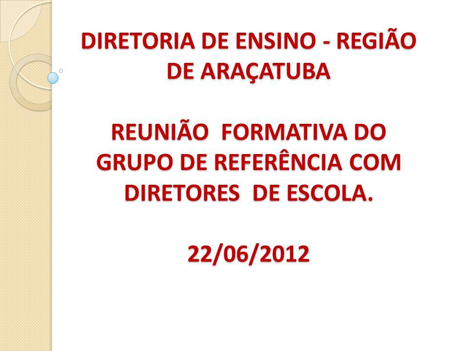 DIRETORIA DE ENSINO - REGIÃO DE ARAÇATUBA REUNIÃO FORMATIVA DO GRUPO DE REFERÊNCIA COM DIRETORES DE ESCOLA.