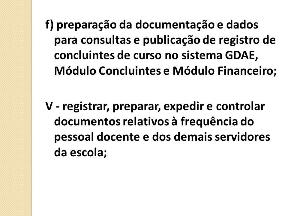 f) preparação da documentação e dados para consultas e publicação de registro de concluintes de curso no sistema GDAE, Módulo Concluintes e Módulo Financeiro;