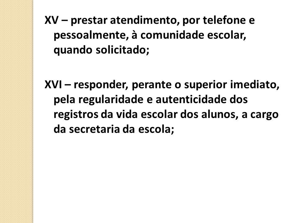 XV – prestar atendimento, por telefone e pessoalmente, à comunidade escolar, quando solicitado;