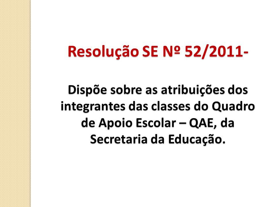 Resolução SE Nº 52/2011- Dispõe sobre as atribuições dos integrantes das classes do Quadro de Apoio Escolar – QAE, da Secretaria da Educação.