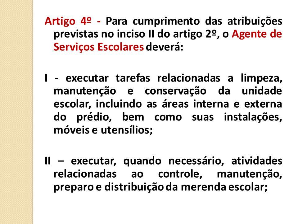 Artigo 4º - Para cumprimento das atribuições previstas no inciso II do artigo 2º, o Agente de Serviços Escolares deverá: