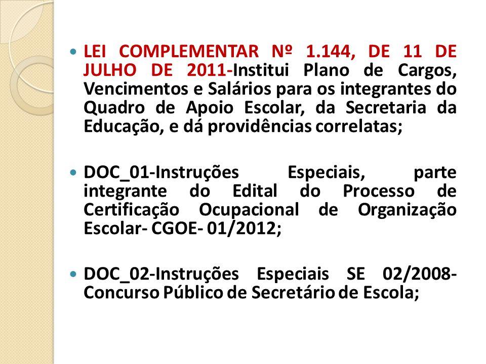 LEI COMPLEMENTAR Nº 1.144, DE 11 DE JULHO DE 2011-Institui Plano de Cargos, Vencimentos e Salários para os integrantes do Quadro de Apoio Escolar, da Secretaria da Educação, e dá providências correlatas;